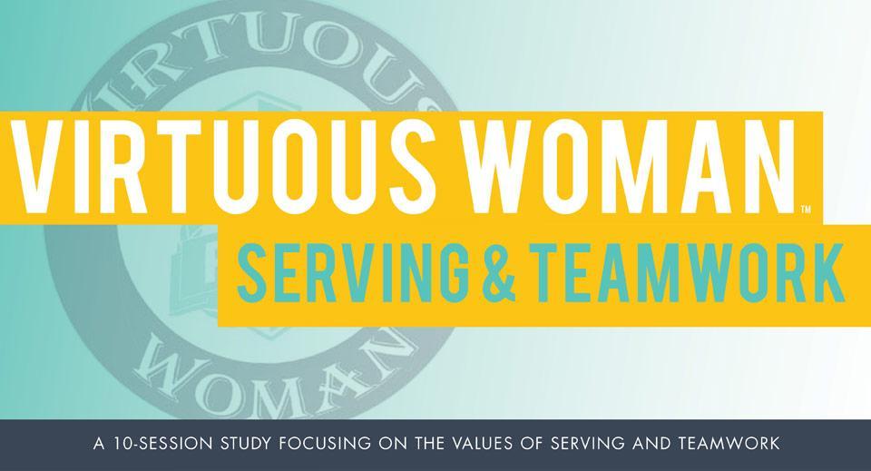 Virtuous Woman - Serving & Teamwork